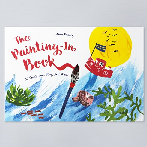 The Painting-In Book: 30 Paint and Play Activities by Anna Rumsby