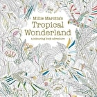 Tropical Wonderland Colour Book by Millie Marotta
