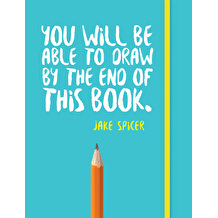 You Will Be Able To Draw By The End of This Book by Jake Spicer