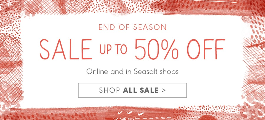 End of season sale, up to 50% off. Online & in Shops.